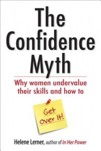 The Confidence Myth: Why Women Undervalue Their Skills, and How to Get Over It