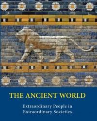 The Ancient World - Extraordinary People in Extraordinary Societies