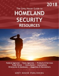 The Grey House Guide to Homeland Security Resources 2018