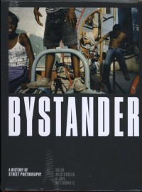 Bystander: a History of Street Photography