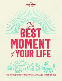 Lonely Planet the Best Moment of Your Life
