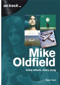Mike Oldfield: Every Album, Every Song (On Track)