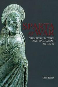 Sparta at War: Strategy, Tactics and Campaigns, 950-362 BC