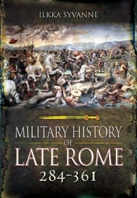 Military History of Late Rome 284-361: Volume 1