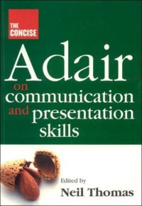 Concise Adair on Communication and Presentation Skills