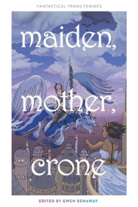 Maiden, Mother, Crone: Fantastical Trans Femmes