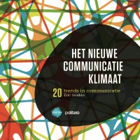 Het nieuwe communicatieklimaat: 20 trends in communicatie