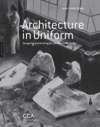 Architecture in Uniform - Designing and Building for World War II