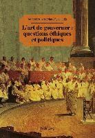 L'art de gouverner : questions éthiques et politiques