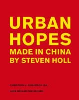 Urban Hopes: Made in China by Steven Holl