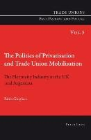 The Politics of Privatisation and Trade Union Mobilisation