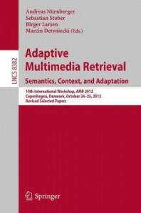 Adaptive Multimedia Retrieval: Semantics, Context, and Adaptation