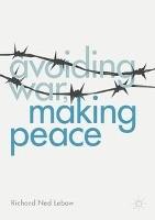 Avoiding War, Making Peace