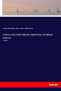 A History of the Scottish Highlands, Highland Clans and Highland Regiments