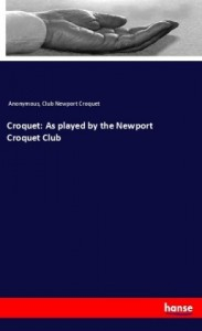 Croquet: As played by the Newport Croquet Club