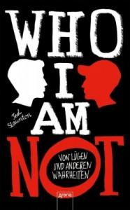 Staunton, T: WHO I AM NOT. Von Lügen und anderen Wahrheiten