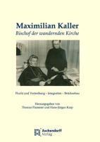 Maximilian Kaller - Bischof der wandernden Kirche