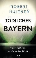 Hültner, R: Tödliches Bayern