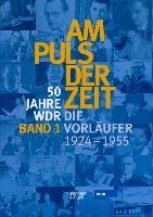 50 Jahre WDR. Am Puls der Zeit 1. Die Vorläufer - von 1924-1955
