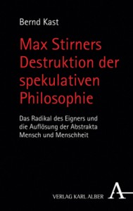 Kast, B: Max Stirners Destruktion der spekulativen Philosoph