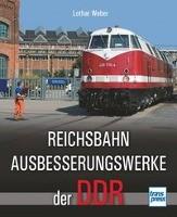 Weber, L: Reichsbahnausbesserungswerke der DDR
