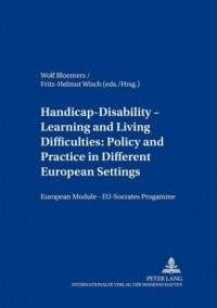 Handicap - Disability - Learning and Living Difficulties: Policy and Practice in Different European Settings Behinderung - Beeintraechtigung - Lern- Und Lebensschwierigkeiten: Politik Und Praxis Vor Dem Hintergrund Unterschiedlicher Europaeischer Gegebenheiten
