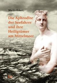 Eckert, M: Aphrodite der Seefahrer und ihre Heiligtümer