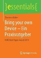 Bring your own Device - Ein Praxisratgeber