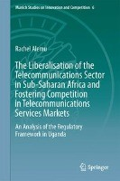The Liberalisation of the Telecommunications Sector in Sub-Saharan Africa and Fostering Competition in Telecommunications Services Markets