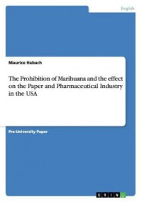 The Prohibition of Marihuana and the effect on the Paper and Pharmaceutical Industry in the USA