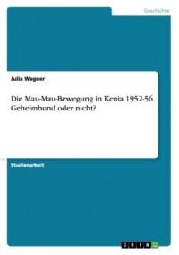 Die Mau-Mau-Bewegung in Kenia 1952-56. Geheimbund oder nicht?