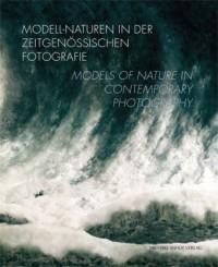 Modell-Naturen in der zeitgenössischen Fotografie / Models of Nature in Contemporary Photography