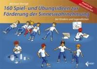 160 Spiel- und Übungsideen zur Förderung der Sinneswahrnehmung bei Kindern und Jugendlichen