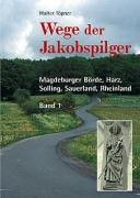 Wege der Jakobspilger / Magdeburger Börde, Harz, Solling, Sauerland, Rheinland