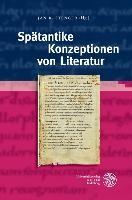 Spätantike Konzeptionen von Literatur