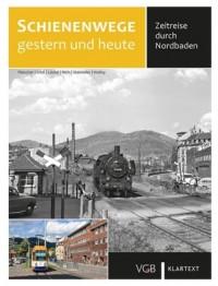Schienenwege gestern und heute Nordbaden