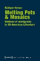 Melting Pots & Mosaics: Children of Immigrants in US-American Literature