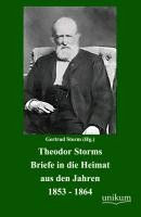 Theodor Storms Briefe in Die Heimat Aus Den Jahren 1853-1864