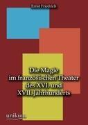 Die Magie Im Franz sischen Theater Des XVI. Und XVII. Jahrhunderts