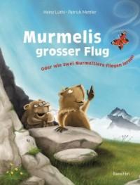 Lüthi, H: Murmelis grosser Flug