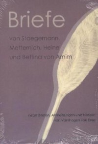 Briefe Von Staegemann, Metternich, Heine Und Bettina Von Arnim