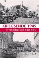 Kriegsende 1945 im Vogelsberg und in der Rhön