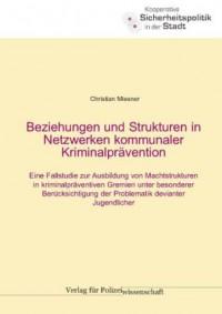 Beziehungen und Strukturen in Netzwerken kommunaler Kriminalprävention