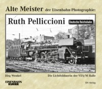 Alte Meister der Eisenbahn-Photographie: Ruth Pelliccioni