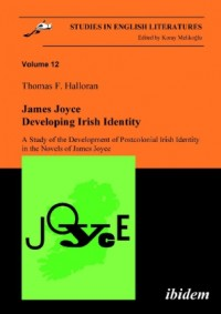 James Joyce: Developing Irish Identity - A Study of the Development of Postcolonial Irish Identity in the Novels of James Joyce