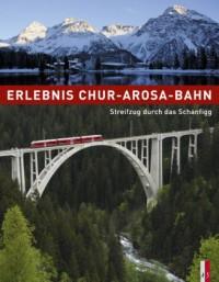 Erlebnis Chur-Arosa-Bahn