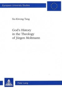 God's History in the Theology of Jurgen Moltmann