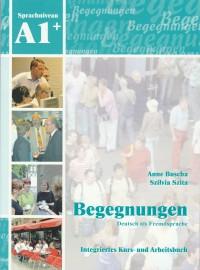 Begegnungen Deutsch als Fremdsprache A1+: Integriertes Kurs- und Arbeitsbuch+2CD