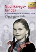 Nachkriegs-Kinder. Kindheit in Deutschland 1945 - 1950