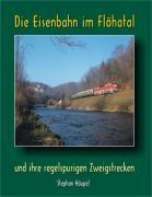 Die Eisenbahn im Flöhatal und ihre regelspurigen Zweigstrecken